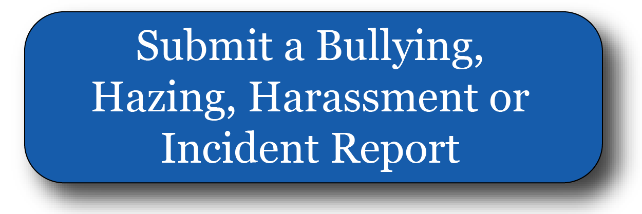 Submit a Bullying, Hazing, Harassment or Incident Report